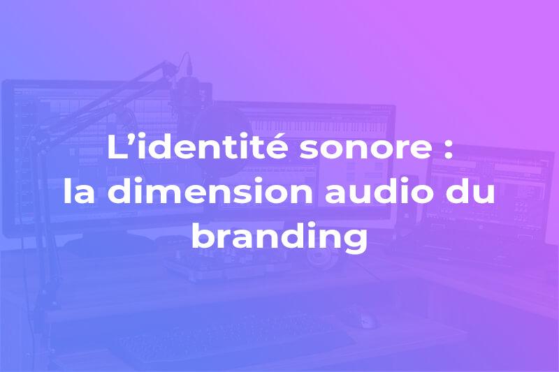 L'identité sonore : la dimension audio du branding