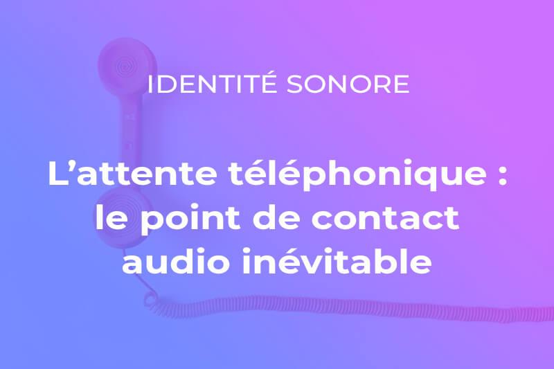La musique d'attente téléphonique est le point de contact audio inévitable de la marque