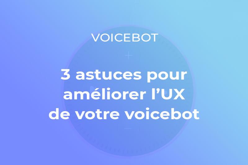 Découvrez trois astuces qui vous permettrons de développer l'expérience sur votre voicebot