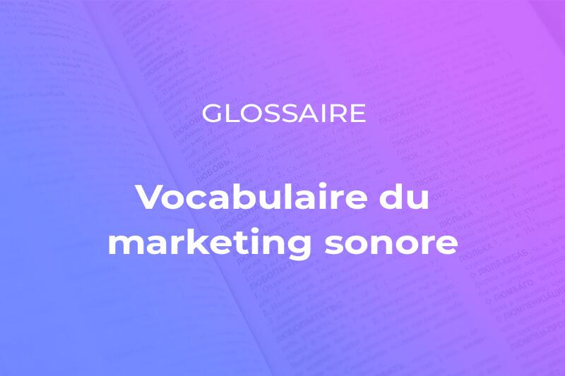 Glossaire marketing sonore